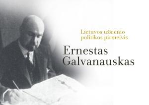 """Paroda """"Lietuvos užsienio politikos pirmeivis Ernestas Galvanauskas"""""""