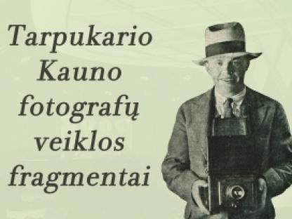 Tarpukario Kauno fotografų veiklos fragmentai