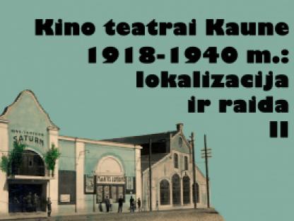 Kino teatrai Kaune 1918-1940 m.: lokalizacija ir raida (II dalis)