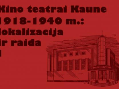 Kino teatrai Kaune 1918-1940 m.: lokalizacija ir raida (I dalis)