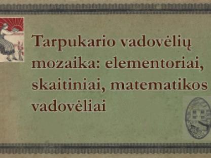 Tarpukario vadovėlių mozaika: elementoriai, skaitiniai, matematikos vadovėliai