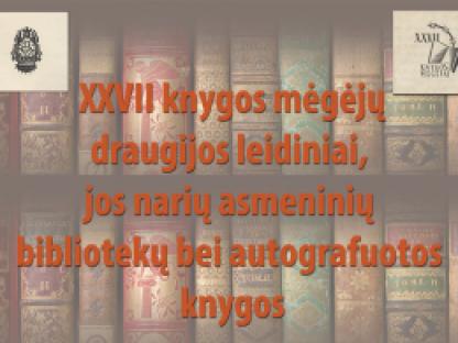 Tarpukario 27 knygos mėgėjų draugijos leidiniai bei jos narių asmeninių bibliotekų, autografuotos knygos Kauno apskrities viešojoje bibliotekoje