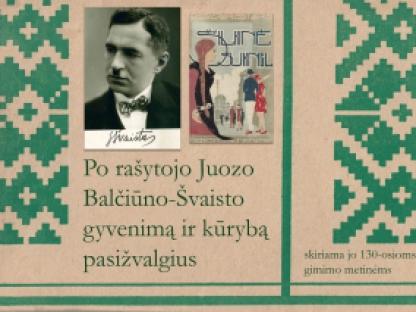 Po rašytojo Juozo Balčiūno-Švaisto gyvenimą ir kūrybą pasižvalgius