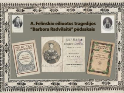 """A. Felinskio eiliuotos tragedijos """"Barbora Radvilaitė"""" pėdsakais. Skiriama Barboros Radvilaitės 500 m. sukakčiai"""