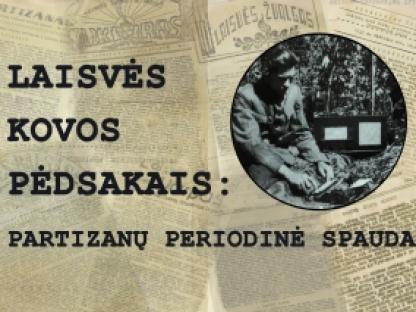 """""""Laisvės kovos pėdsakais: partizanų periodinė spauda"""""""
